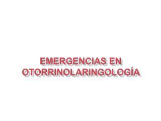 Emergencias en Otorrinolaringología