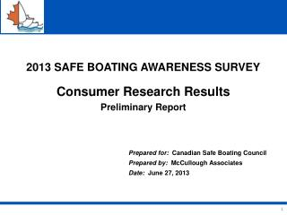 2013 SAFE BOATING AWARENESS SURVEY Consumer  Research Results  Preliminary  Report