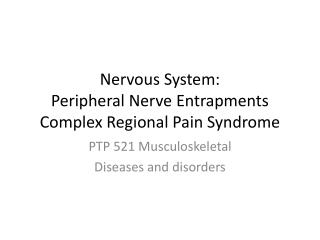 Nervous System: Peripheral Nerve Entrapments Complex Regional Pain Syndrome