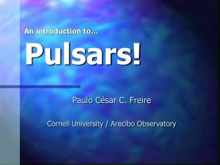 An introduction to… Pulsars!