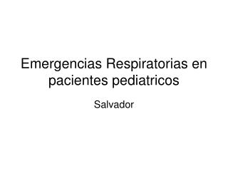 Emergencias Respiratorias en pacientes pediatricos