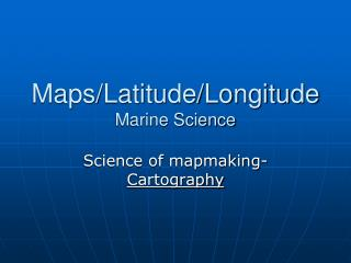 Maps/Latitude/Longitude Marine Science