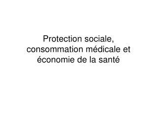 Protection sociale, consommation médicale et économie de la santé