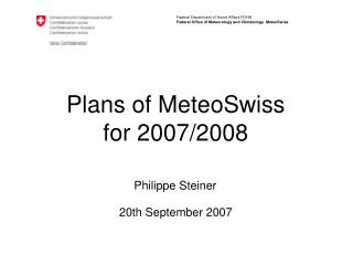 Plans of MeteoSwiss for 2007/2008