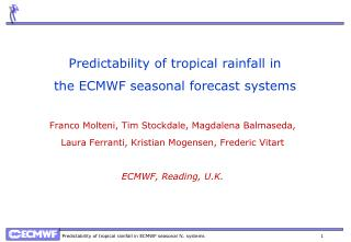Predictability of tropical rainfall in  the ECMWF seasonal forecast systems
