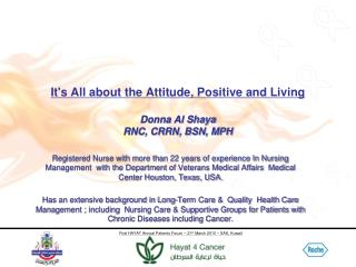 It's All about the Attitude, Positive and Living Donna Al  Shaya RNC, CRRN, BSN, MPH