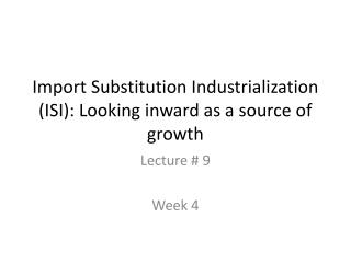 Import Substitution Industrialization ISI: Looking inward as a source of growth