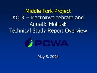 Middle Fork Project AQ 3 – Macroinvertebrate and Aquatic Mollusk  Technical Study Report Overview