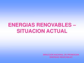 ENERGIAS RENOVABLES    SITUACION ACTUAL