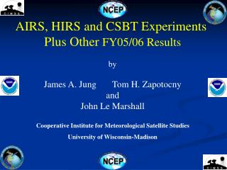 AIRS, HIRS and CSBT Experiments  Plus Other  FY05/06 Results by