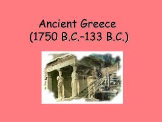 Ancient Greece  (1750 B.C.�133 B.C.)