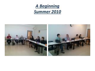 A Beginning Summer 2010
