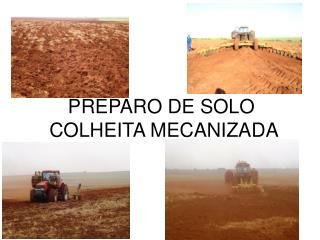 PREPARO DE SOLO   COLHEITA MECANIZADA