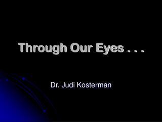 Through Our Eyes . . .