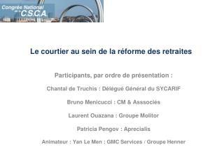 Participants, par ordre de présentation : Chantal de Truchis : Délégué Général du SYCARIF