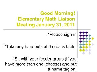 Good Morning! Elementary Math Liaison  Meeting January 31, 2011