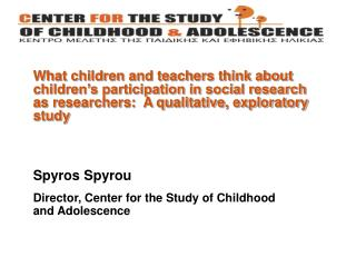 Spyros Spyrou  Director, Center for the Study of Childhood and Adolescence