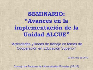 """SEMINARIO: """"Avances en la implementación de la Unidad ALCUE"""""""