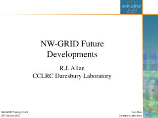 NW-GRID Future Developments