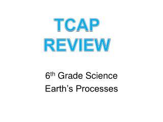 6 th  Grade Science Earth's Processes