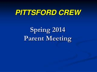 PITTSFORD CREW Spring 2014 Parent Meeting