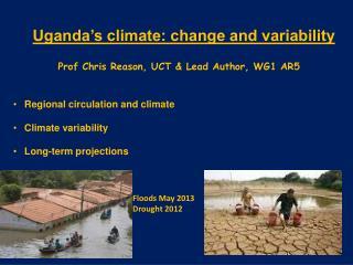 Uganda's climate: change and variability Prof Chris Reason, UCT & Lead Author, WG1 AR5