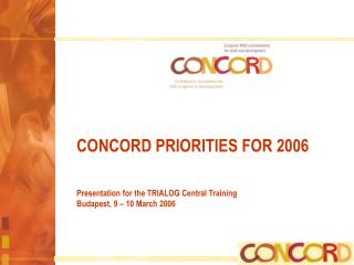 CONCORD PRIORITIES FOR 2006 Presentation for the TRIALOG Central Training