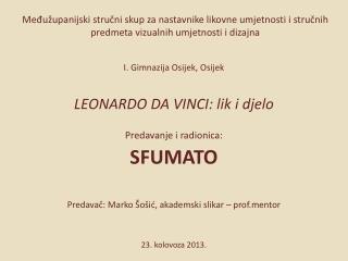 I. Gimnazija Osijek, Osijek LEONARDO DA VINCI: lik i djelo  Predavanje i radionica: SFUMATO