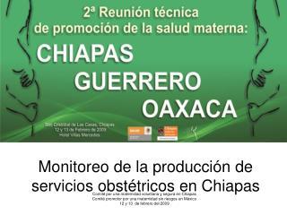 Monitoreo de la producci�n de servicios obst�tricos en Chiapas