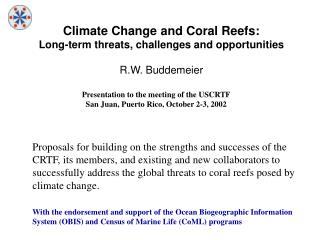 Climate Change and Coral Reefs: Long-term threats, challenges and opportunities R.W. Buddemeier