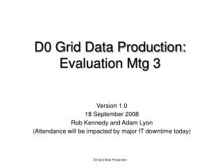 D0 Grid Data Production: Evaluation Mtg 3