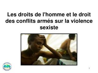 Les droits de l'homme et le droit des conflits armés sur la violence sexiste
