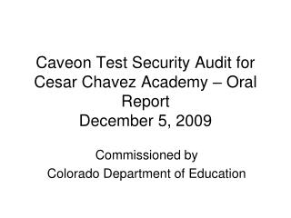 Caveon Test Security Audit for Cesar Chavez Academy – Oral Report December 5, 2009