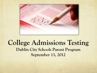 College Admissions Testing Dublin City Schools Parent Program September  13, 2012