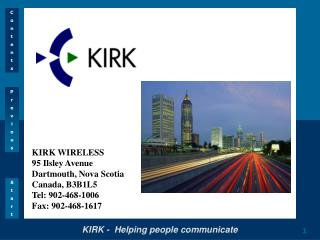 KIRK WIRELESS 95 Ilsley Avenue Dartmouth, Nova Scotia Canada, B3B1L5 Tel: 902-468-1006 Fax: 902-468-1617