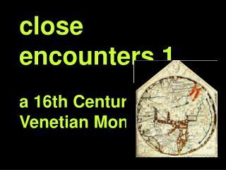 close encounters 1 a 16th Century Venetian Monk