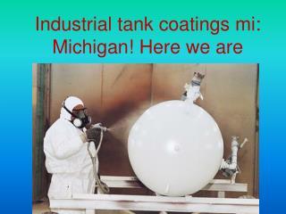 Industrial tank coatings mi: Michigan! Here we are