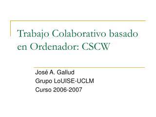 Trabajo Colaborativo basado en Ordenador: CSCW