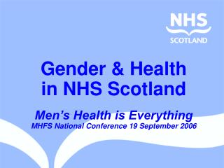 Gender & Health  in NHS Scotland  Men's Health is Everything