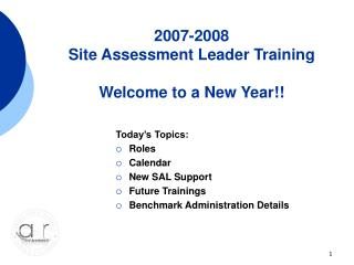 2007-2008 Site Assessment Leader Training Welcome to a New Year!!