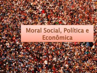 Moral Social, Política e Econômica