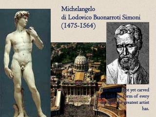 Michelangelo  di Lodovico Buonarroti Simoni  1475-1564