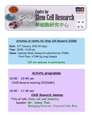 Activities of Centre for Stem Cell Research (CSCR) Date:  13 th  January, 2012 (Friday)