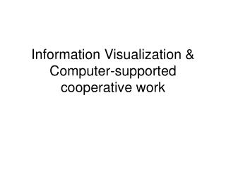 Information Visualization & Computer-supported cooperative work
