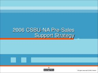 2006 CSBU-NA Pre-Sales Support Strategy