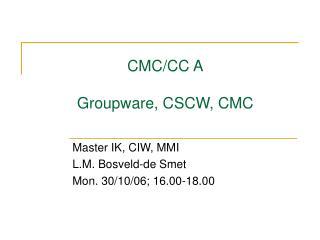 CMC/CC A Groupware, CSCW, CMC