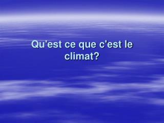 Qu'est ce que c'est le climat?