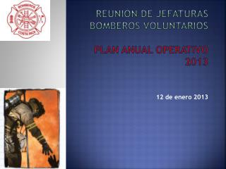 Reunión de Jefaturas Bomberos Voluntarios Plan Anual Operativo 2013