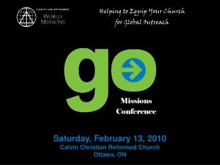 Saturday, February 13, 2010 Calvin Christian Reformed Church Ottawa, ON