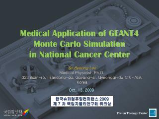 Medical Application of GEANT4  Monte Carlo Simulation   in National Cancer Center